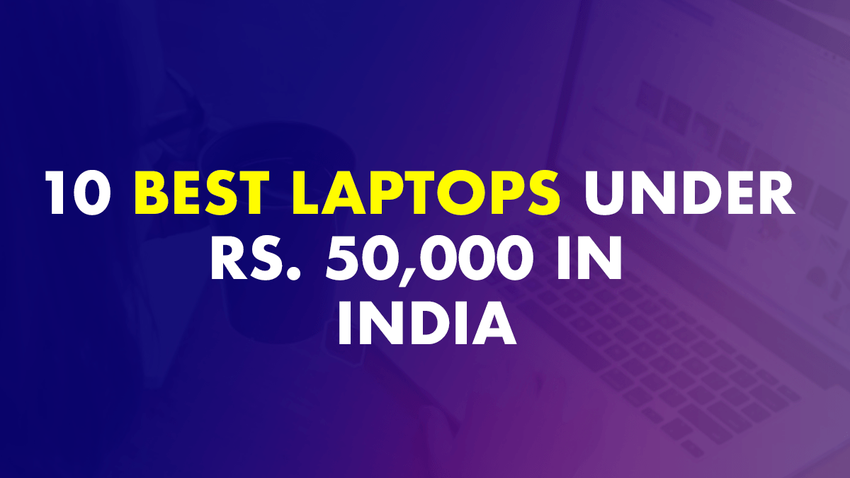 10 Best Laptop Under Rs. 50,000 In India