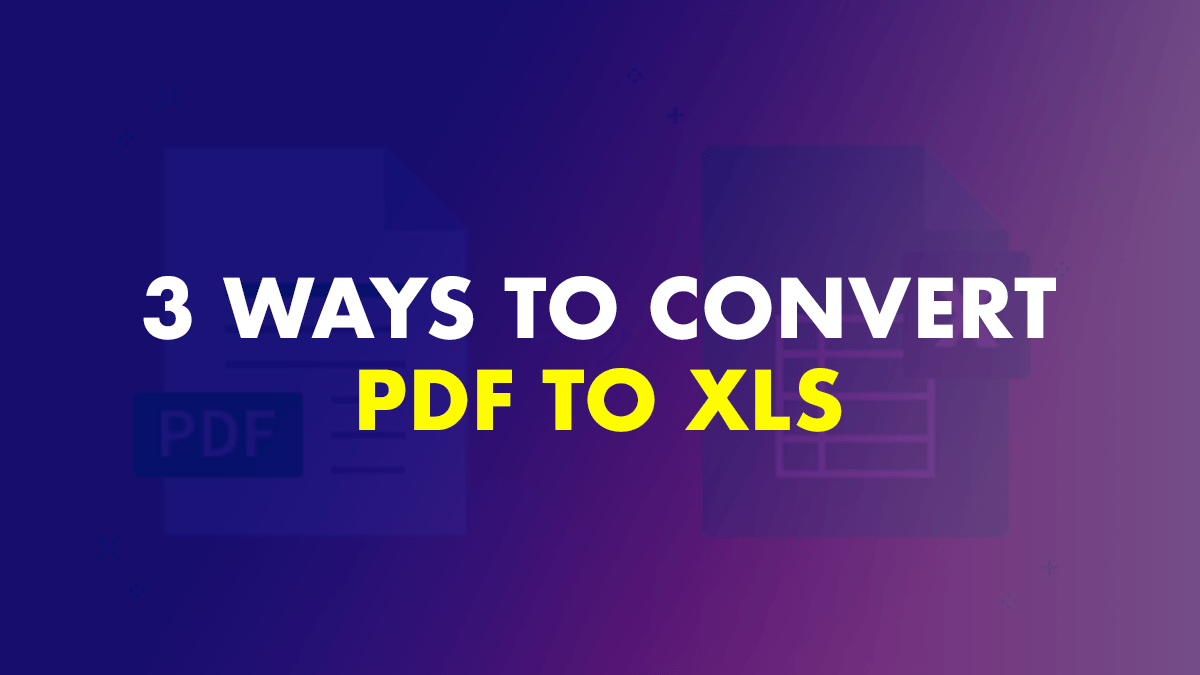 Best 3 ways to convert Pdf to XLS