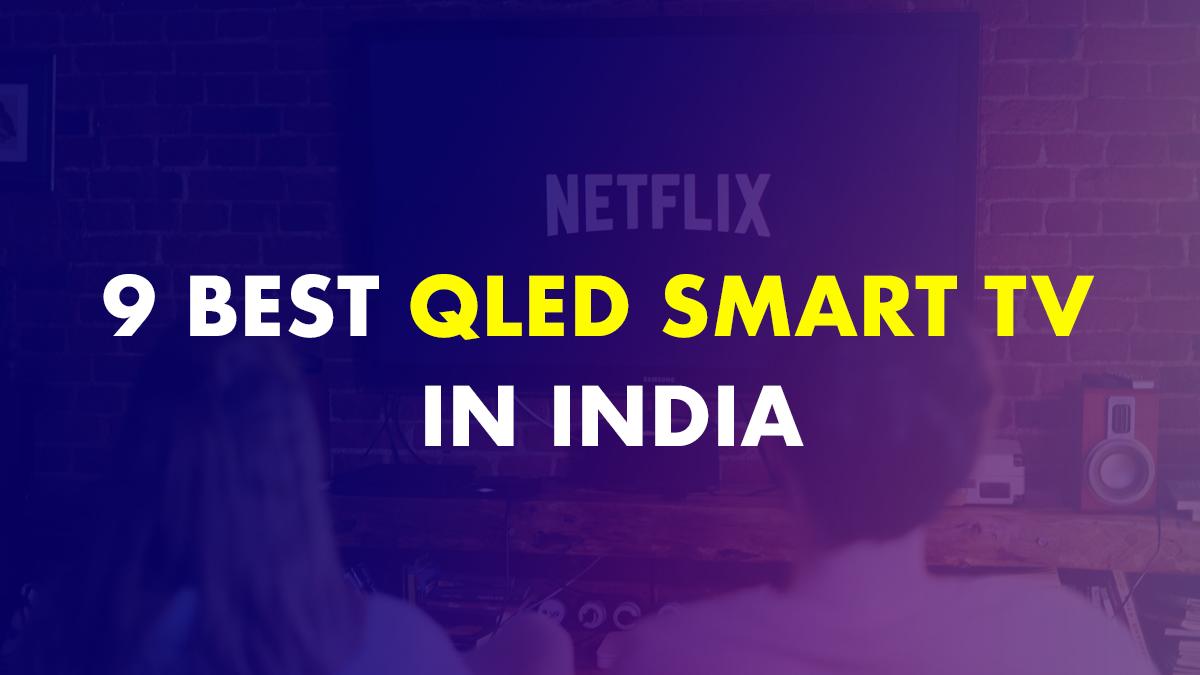 9 Best QLED TVs In India