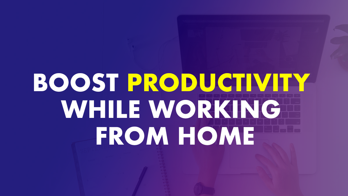 Boost Productivity Working At Home