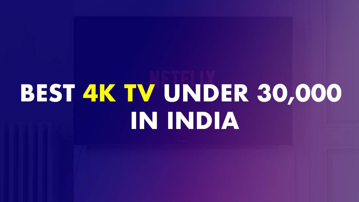 4K TV Under 30000