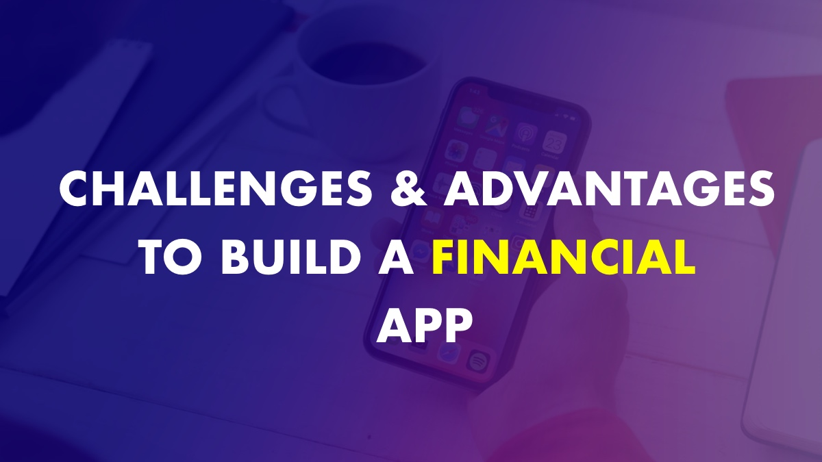 Advantage Of Building a Financial App
