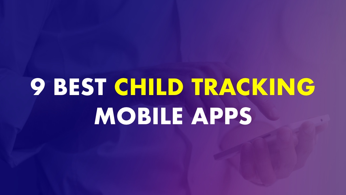 Best Child Tracking Apps For Parents