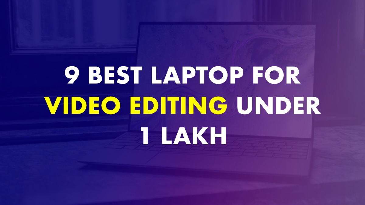 Laptop For Video Editing Under 1 Lakh In India