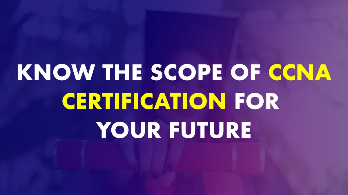 The Scope of CCNA Certification