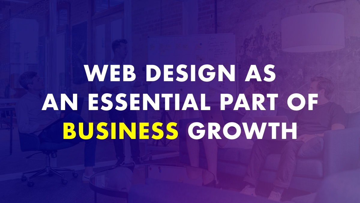 Web Design as an Essential Part Of Business Growth